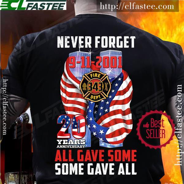 Never Forget 9 11 2001 20 Year Anniversary All Gave Some Some Gave All Shirt Masswerks Store